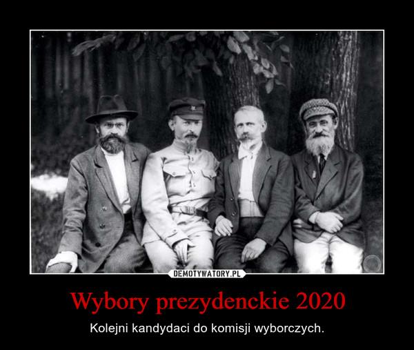 Wybory prezydenckie 2020 – Kolejni kandydaci do komisji wyborczych.