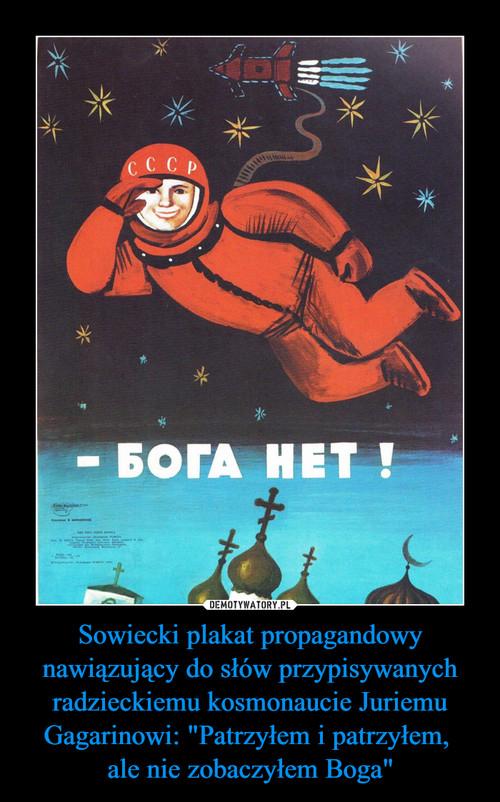 """Sowiecki plakat propagandowy nawiązujący do słów przypisywanych radzieckiemu kosmonaucie Juriemu Gagarinowi: """"Patrzyłem i patrzyłem,  ale nie zobaczyłem Boga"""""""