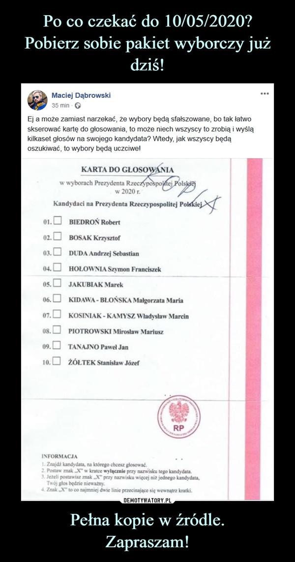 Pełna kopie w źródle.Zapraszam! –  Maciej Dąbrowski35 min QEj a może zamiast narzekać, że wybory będą sfałszowane, bo tak łatwoskserować kartę do głosowania, to może niech wszyscy to zrobią i wyśląkilkaset głosów na swojego kandydata? Wtedy, jak wszyscy będąoszukiwać, to wybory będą uczciwe!