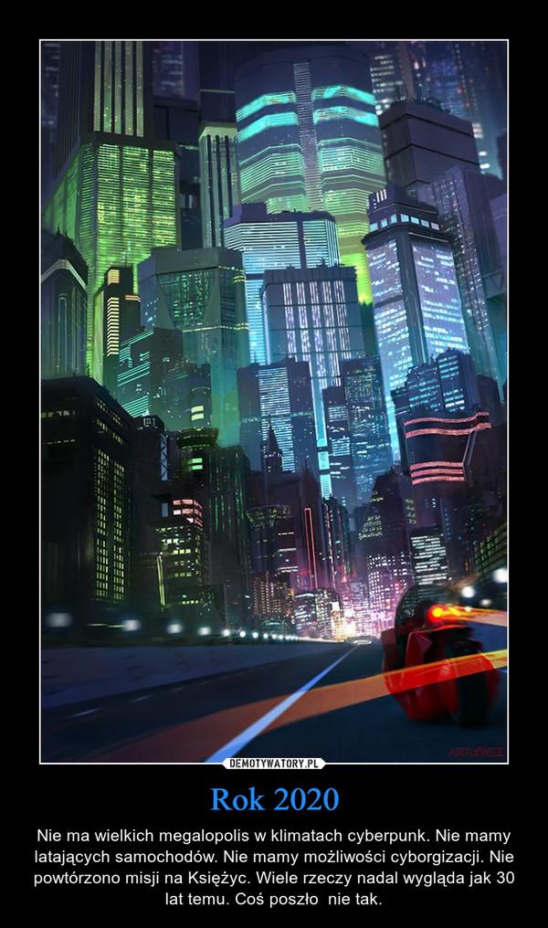 Rok 2020 – Nie ma wielkich megalopolis w klimatach cyberpunk. Nie mamy latających samochodów. Nie mamy możliwości cyborgizacji. Nie powtórzono misji na Księżyc. Wiele rzeczy nadal wygląda jak 30 lat temu. Coś poszło  nie tak.