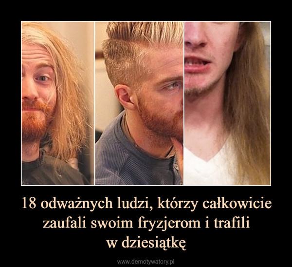 18 odważnych ludzi, którzy całkowicie zaufali swoim fryzjerom i trafiliw dziesiątkę –