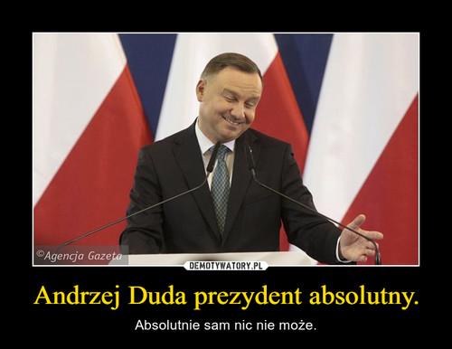 Andrzej Duda prezydent absolutny.