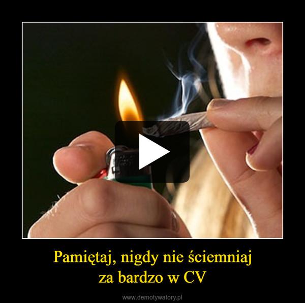Pamiętaj, nigdy nie ściemniajza bardzo w CV –