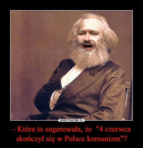 """- Która to sugerowała, że  """"4 czerwca skończył się w Polsce komunizm""""?"""