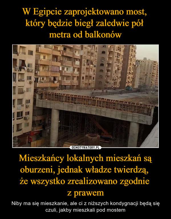 Mieszkańcy lokalnych mieszkań są oburzeni, jednak władze twierdzą, że wszystko zrealizowano zgodnie z prawem – Niby ma się mieszkanie, ale ci z niższych kondygnacji będą się czuli, jakby mieszkali pod mostem