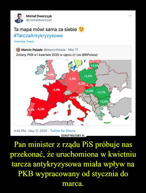 Pan minister z rządu PiS próbuje nas przekonać, że uruchomiona w kwietniu tarcza antykryzysowa miała wpływ na PKB wypracowany od stycznia do marca.