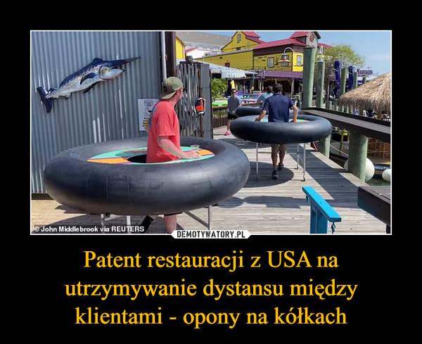 Patent restauracji z USA na utrzymywanie dystansu między klientami - opony na kółkach –