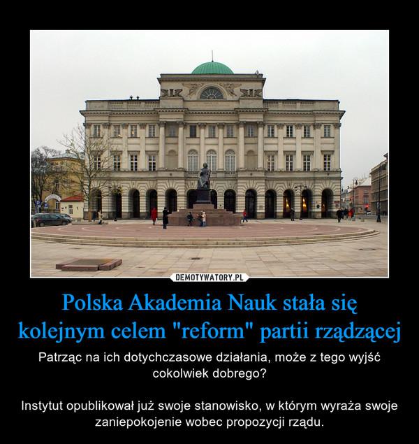 """Polska Akademia Nauk stała się kolejnym celem """"reform"""" partii rządzącej – Patrząc na ich dotychczasowe działania, może z tego wyjść cokolwiek dobrego?Instytut opublikował już swoje stanowisko, w którym wyraża swoje zaniepokojenie wobec propozycji rządu."""