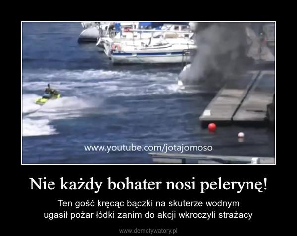 Nie każdy bohater nosi pelerynę! – Ten gość kręcąc bączki na skuterze wodnymugasił pożar łódki zanim do akcji wkroczyli strażacy