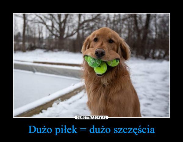 Dużo piłek = dużo szczęścia –