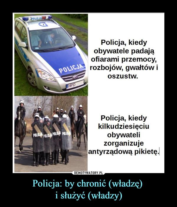 Policja: by chronić (władzę) i służyć (władzy) –