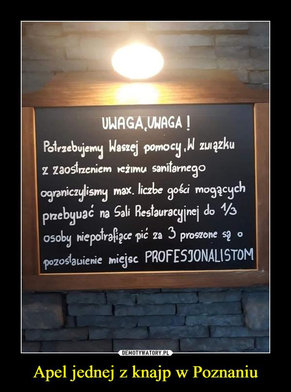Apel jednej z knajp w Poznaniu –  UWAGA,UNAGA !Potrzebujemy Waszej pomocy .W zunązkuz zaostrzeniem reżimu sanitarnegoograniczylismy max. liczbe gokci mogącychprzebyuać na Sali Restauracyjnej do Vɔosoby niepotrafizce pić za 3 proszone są opozoslavienie miejsc PROFESJONALISTOM