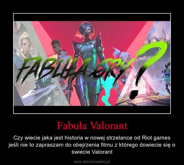 Fabuła Valorant – Czy wiecie jaka jest historia w nowej strzelance od Riot games jeśli nie to zapraszam do obejrzenia filmu z którego dowiecie się o świecie Valorant