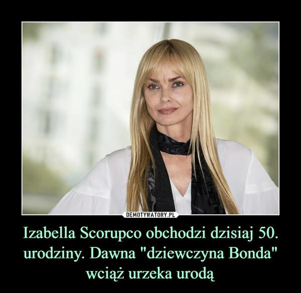 """Izabella Scorupco obchodzi dzisiaj 50. urodziny. Dawna """"dziewczyna Bonda"""" wciąż urzeka urodą –"""