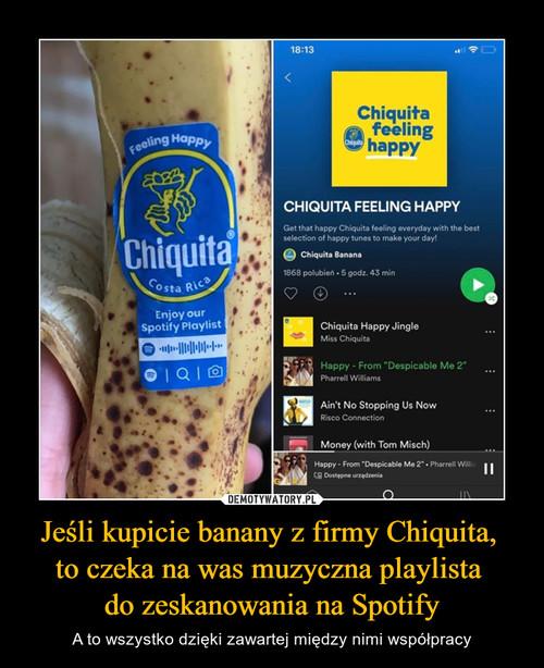 Jeśli kupicie banany z firmy Chiquita,  to czeka na was muzyczna playlista  do zeskanowania na Spotify
