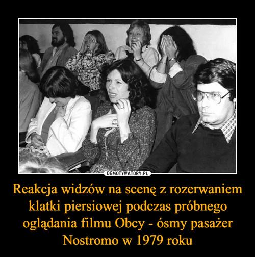 Reakcja widzów na scenę z rozerwaniem klatki piersiowej podczas próbnego oglądania filmu Obcy - ósmy pasażer Nostromo w 1979 roku