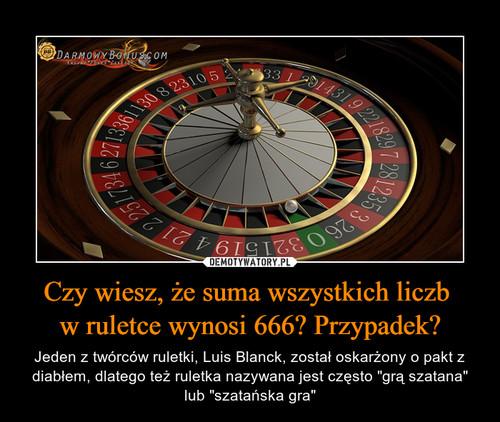 Czy wiesz, że suma wszystkich liczb  w ruletce wynosi 666? Przypadek?