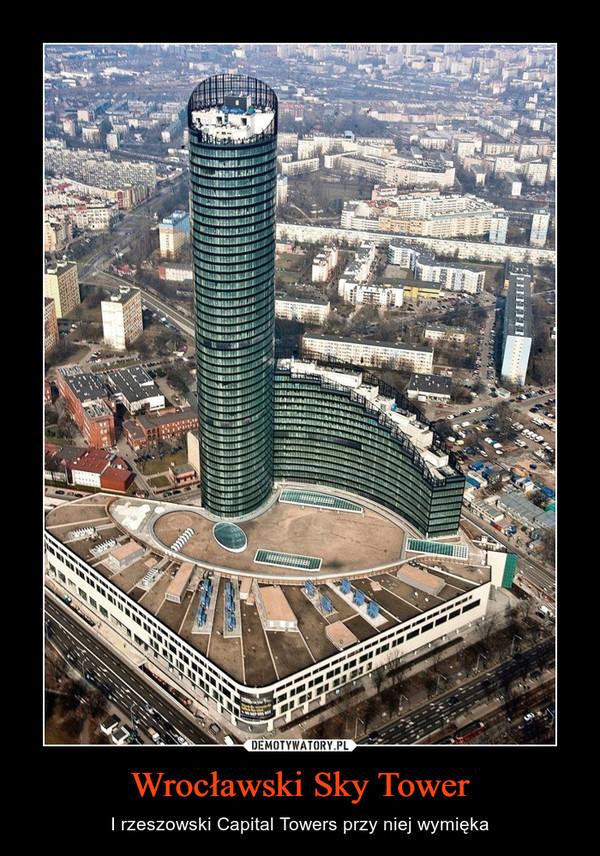 Wrocławski Sky Tower – I rzeszowski Capital Towers przy niej wymięka