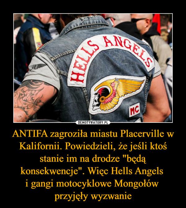 """ANTIFA zagroziła miastu Placerville w Kalifornii. Powiedzieli, że jeśli ktoś stanie im na drodze """"będą konsekwencje"""". Więc Hells Angels i gangi motocyklowe Mongołów przyjęły wyzwanie –"""
