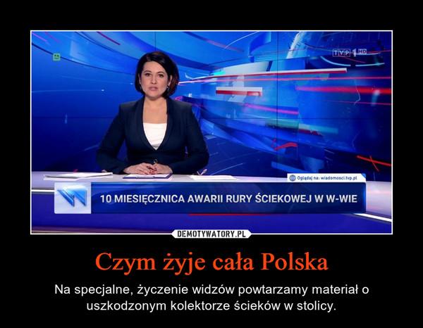 Czym żyje cała Polska – Na specjalne, życzenie widzów powtarzamy materiał o uszkodzonym kolektorze ścieków w stolicy.
