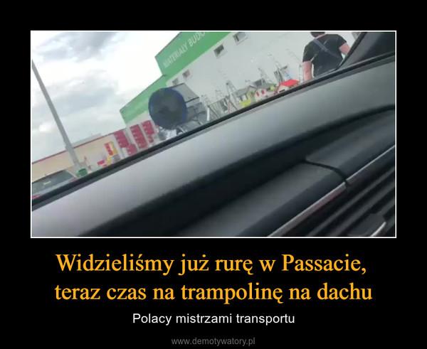 Widzieliśmy już rurę w Passacie, teraz czas na trampolinę na dachu – Polacy mistrzami transportu