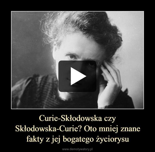 Curie-Skłodowska czy Skłodowska-Curie? Oto mniej znane fakty z jej bogatego życiorysu –