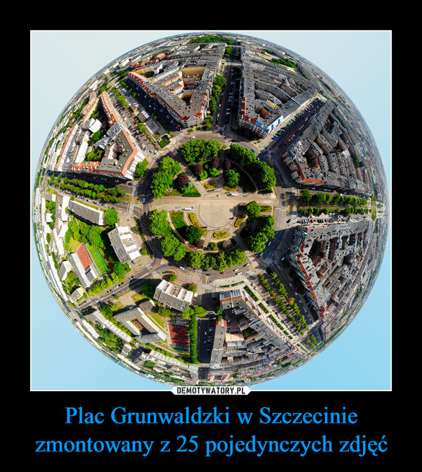 Plac Grunwaldzki w Szczecinie zmontowany z 25 pojedynczych zdjęć –