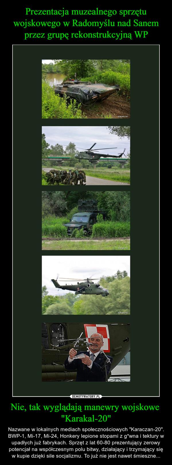 """Nie, tak wyglądają manewry wojskowe  """"Karakal-20"""" – Nazwane w lokalnych mediach społecznościowych """"Karaczan-20"""". BWP-1, Mi-17, Mi-24, Honkery lepione stopami z g*wna i tektury w upadłych już fabrykach. Sprzęt z lat 60-80 prezentujący zerowy potencjał na współczesnym polu bitwy, działający i trzymający się w kupie dzięki sile socjalizmu. To już nie jest nawet śmieszne..."""