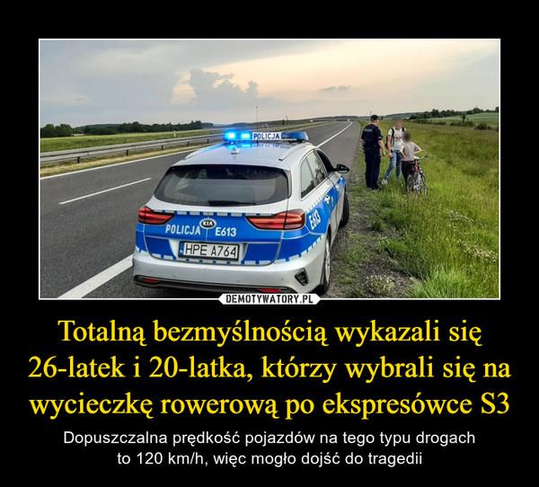 Totalną bezmyślnością wykazali się 26-latek i 20-latka, którzy wybrali się na wycieczkę rowerową po ekspresówce S3 – Dopuszczalna prędkość pojazdów na tego typu drogachto 120 km/h, więc mogło dojść do tragedii