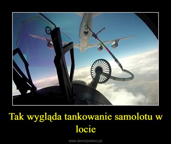 Tak wygląda tankowanie samolotu w locie –