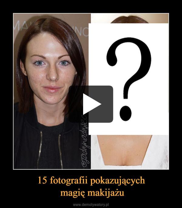 15 fotografii pokazujących magię makijażu –