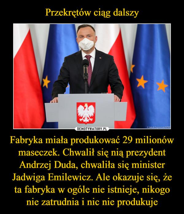 Fabryka miała produkować 29 milionów maseczek. Chwalił się nią prezydent Andrzej Duda, chwaliła się minister Jadwiga Emilewicz. Ale okazuje się, że ta fabryka w ogóle nie istnieje, nikogo nie zatrudnia i nic nie produkuje –