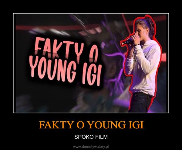 FAKTY O YOUNG IGI – SPOKO FILM