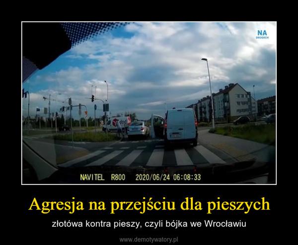 Agresja na przejściu dla pieszych – złotówa kontra pieszy, czyli bójka we Wrocławiu