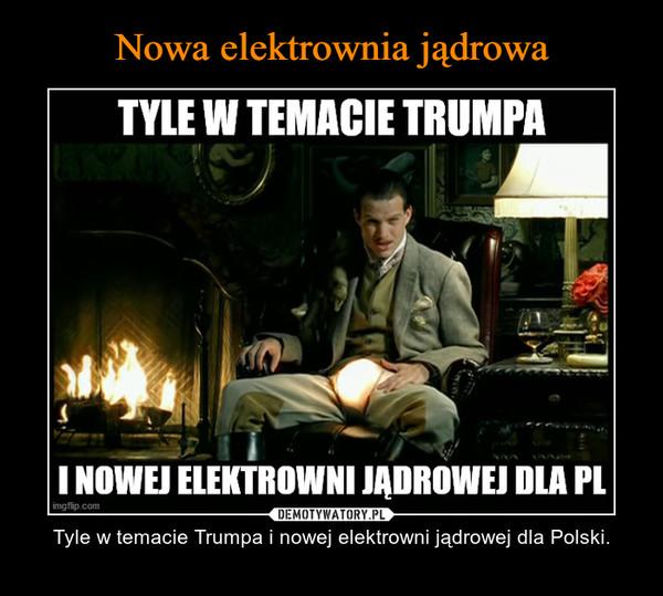 – Tyle w temacie Trumpa i nowej elektrowni jądrowej dla Polski.