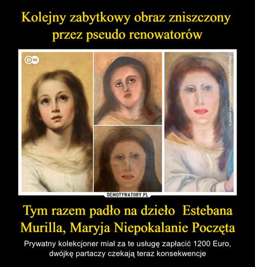 Kolejny zabytkowy obraz zniszczony  przez pseudo renowatorów Tym razem padło na dzieło  Estebana Murilla, Maryja Niepokalanie Poczęta