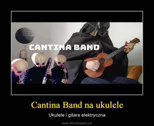 Cantina Band na ukulele – Ukulele i gitara elektryczna