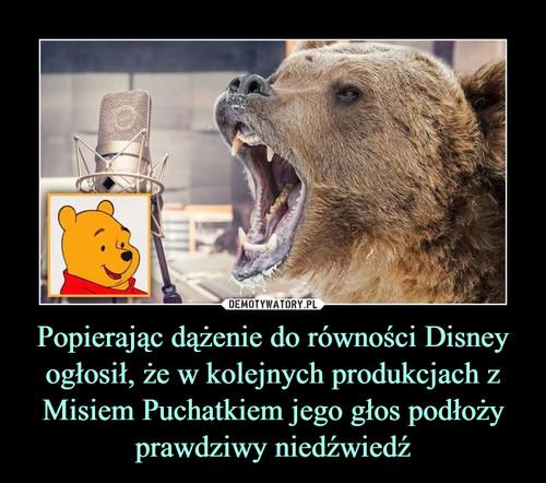Popierając dążenie do równości Disney ogłosił, że w kolejnych produkcjach z Misiem Puchatkiem jego głos podłoży prawdziwy niedźwiedź