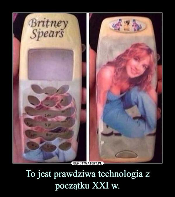 To jest prawdziwa technologia z początku XXI w. –