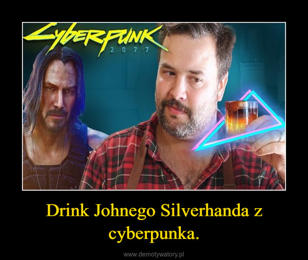 Drink Johnego Silverhanda z cyberpunka. –