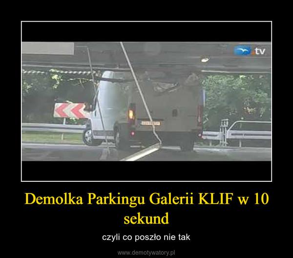 Demolka Parkingu Galerii KLIF w 10 sekund – czyli co poszło nie tak
