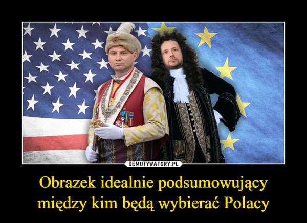 Obrazek idealnie podsumowujący między kim będą wybierać Polacy –