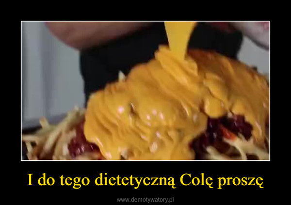I do tego dietetyczną Colę proszę –