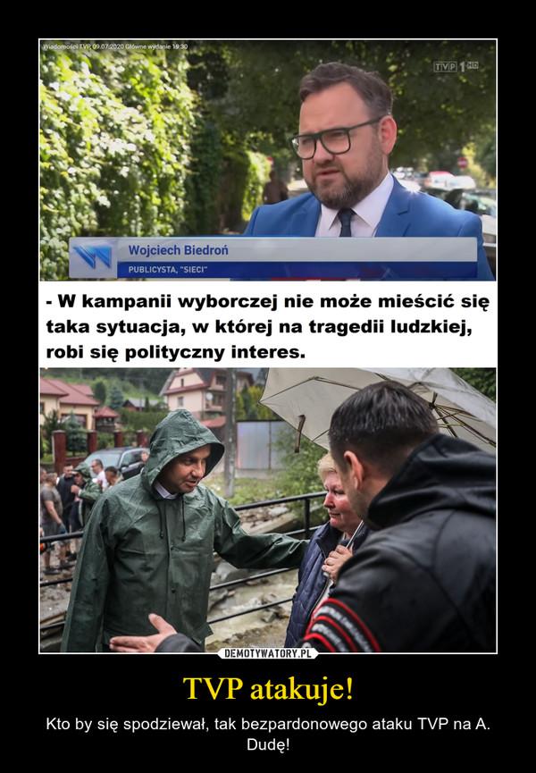 TVP atakuje! – Kto by się spodziewał, tak bezpardonowego ataku TVP na A. Dudę!