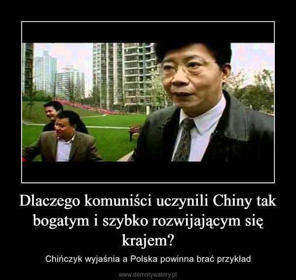 Dlaczego komuniści uczynili Chiny tak bogatym i szybko rozwijającym się krajem? – Chińczyk wyjaśnia a Polska powinna brać przykład