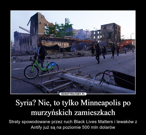 Syria? Nie, to tylko Minneapolis po murzyńskich zamieszkach – Straty spowodowane przez ruch Black Lives Matters i lewaków z Antify już są na poziomie 500 mln dolarów