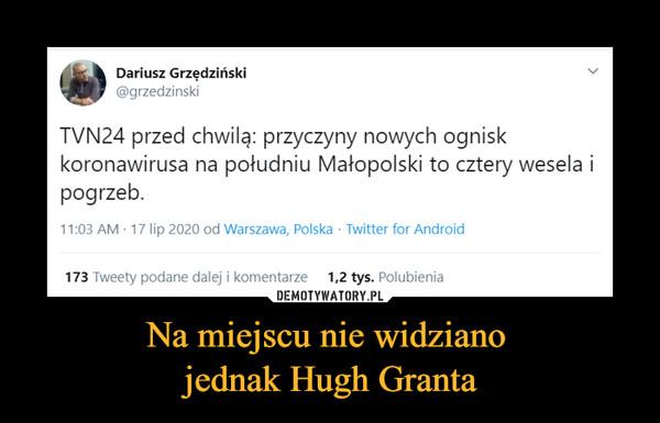 Na miejscu nie widziano jednak Hugh Granta –