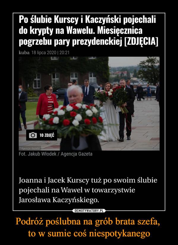 Podróż poślubna na grób brata szefa, to w sumie coś niespotykanego –  Po ślubie Kurscy i Kaczyński pojechali do krypty na Wawelu. Miesiącznica pogrzebu pary prezydenckiej [ZDJĘCIA] kuba 18 lipca 2020 i 20:21 Fot. Jakub Włodek / Agencja Gazeta Joanna i Jacek Kurscy tuż po swoim ślubie pojechali na Wawel w towarzystwie Jarosława Kaczyńskiego.