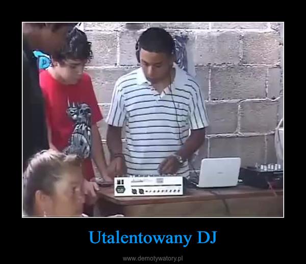 Utalentowany DJ –