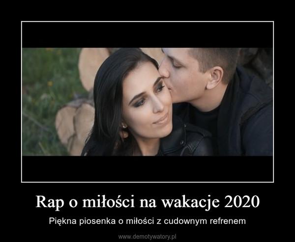 Rap o miłości na wakacje 2020 – Piękna piosenka o miłości z cudownym refrenem